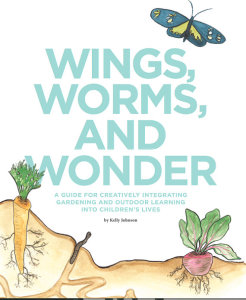 Kids in the Garden: Wings, Worms, and Wonder
