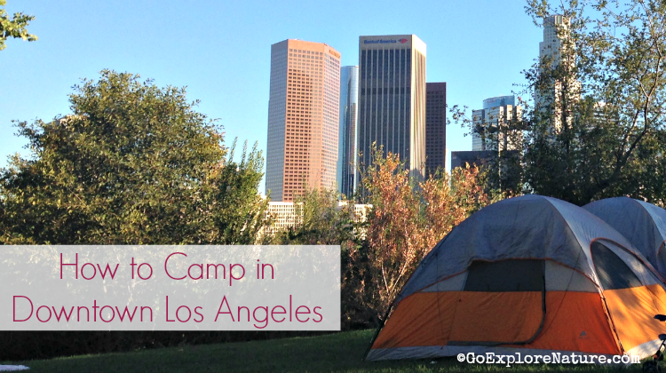 Camping in L.A. just got super easy. In fact, you don't even need to leave the city. Here's how to camp in downtown Los Angeles in just three simple steps.