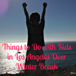 Things to Do with Kids in Los Angeles Over Winter Break