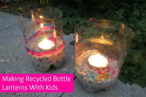 Making Recycled Bottle Lanterns With Kids